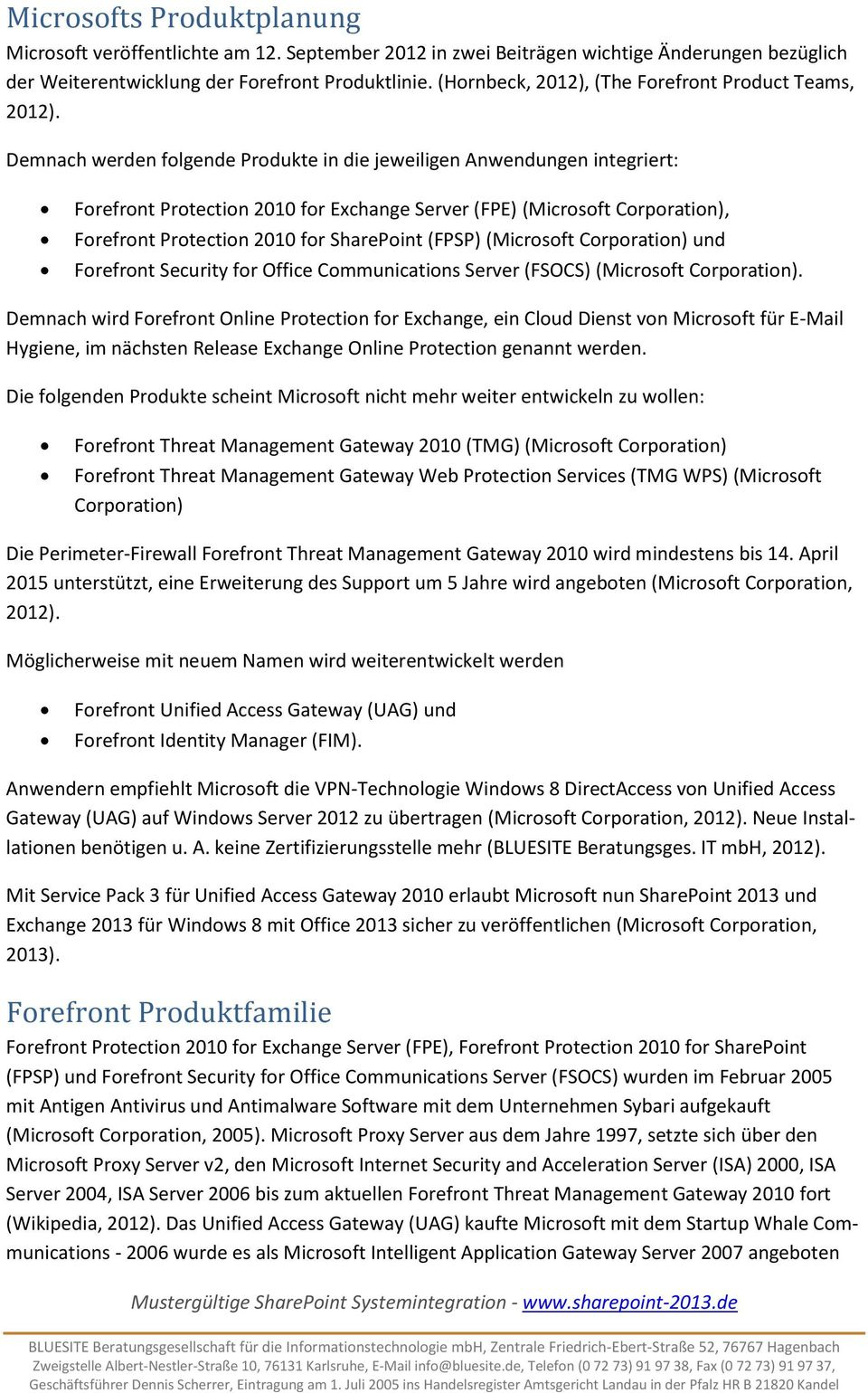 Demnach werden folgende Produkte in die jeweiligen Anwendungen integriert: Forefront Protection 2010 for Exchange Server (FPE) (Microsoft Corporation), Forefront Protection 2010 for SharePoint (FPSP)