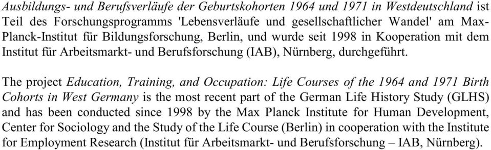 The project Education, Training, and Occupation: Life Courses of the 1964 and 1971 Birth Cohorts in West Germany is the most recent part of the German Life History Study (GLHS) and has been