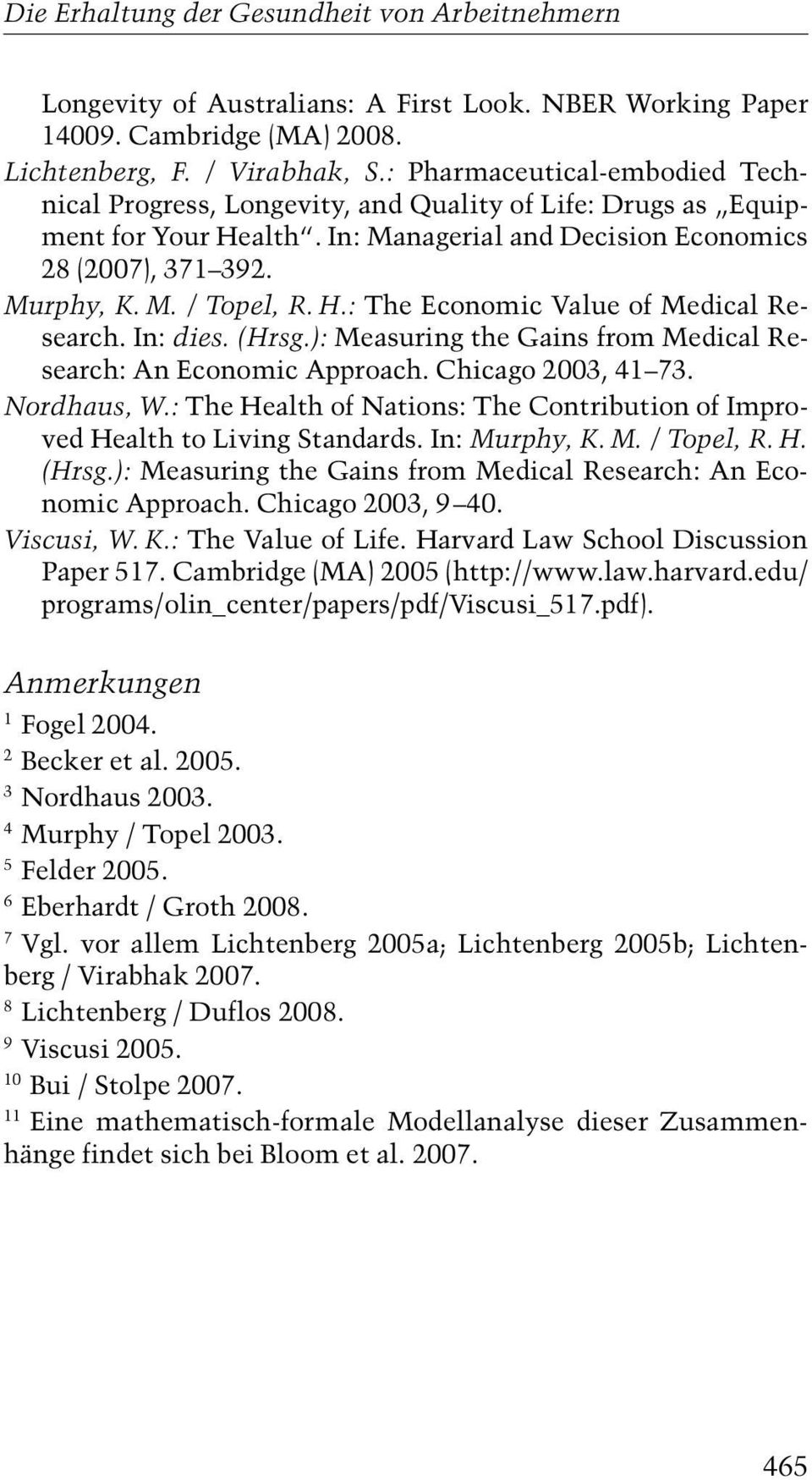 In: dies. (Hrsg.): Measuring the Gains from Medical Research: An Economic Approach. Chicago 2003, 41 73. Nordhaus, W.: The Health of Nations: The Contribution of Improved Health to Living Standards.