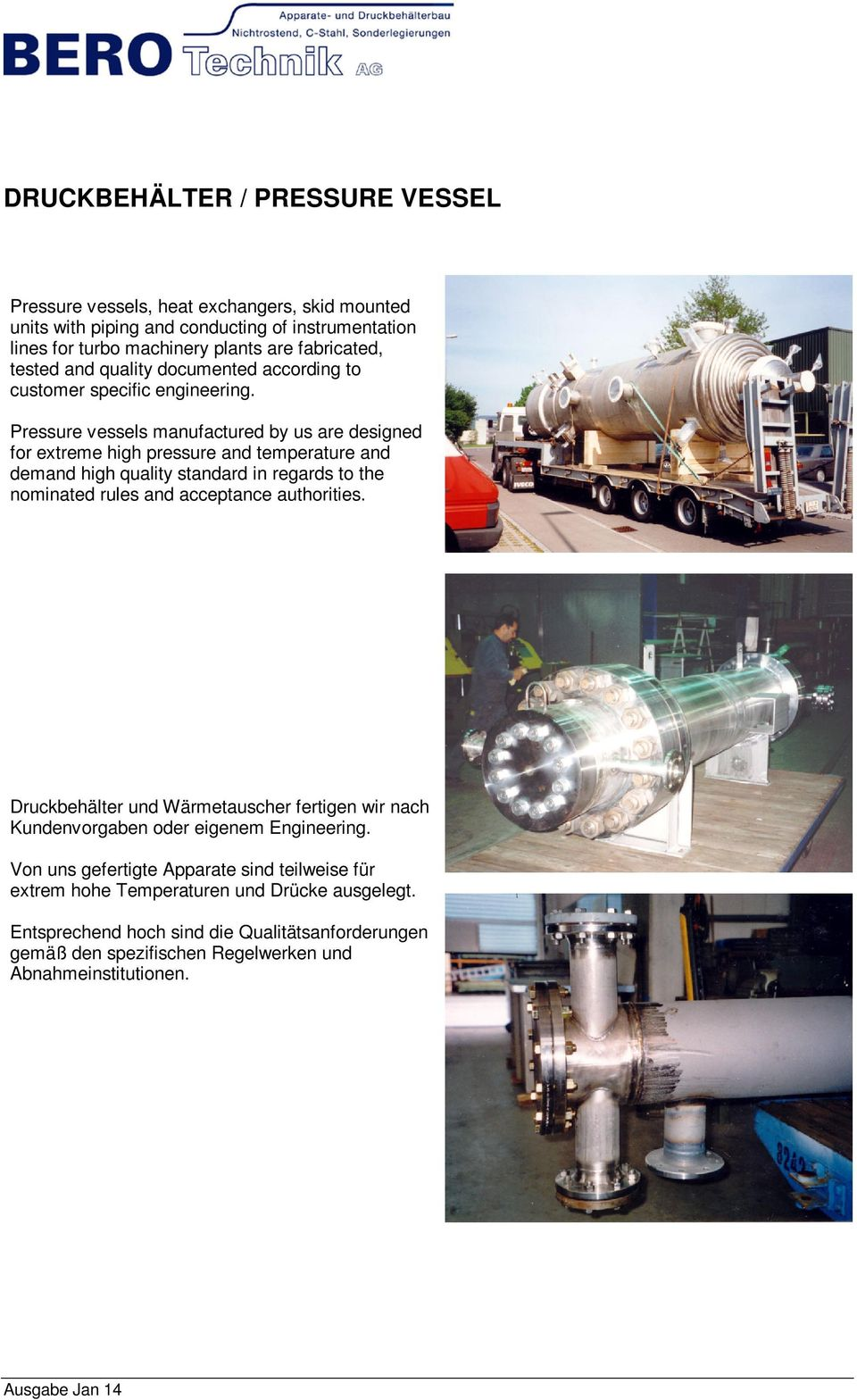 Pressure vessels manufactured by us are designed for extreme high pressure and temperature and demand high quality standard in regards to the nominated rules and acceptance