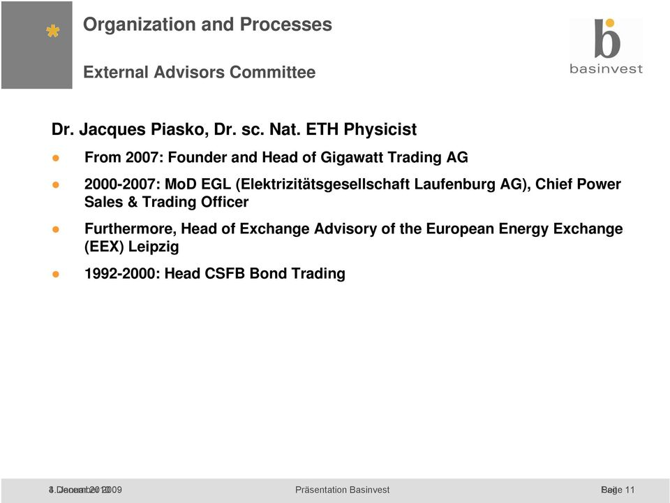 (Elektrizitätsgesellschaft Laufenburg AG), Chief Power Sales & Trading Officer Furthermore, Head of Exchange