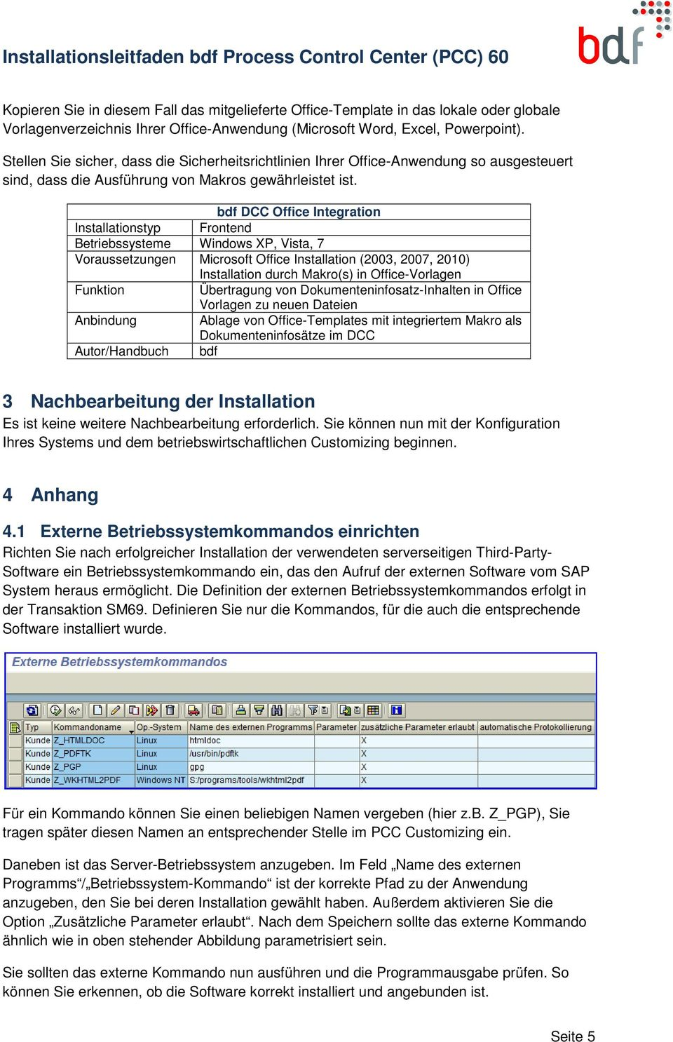 bdf DCC Office Integration Installationstyp Frontend Betriebssysteme Windows XP, Vista, 7 Voraussetzungen Microsoft Office Installation (2003, 2007, 2010) Installation durch Makro(s) in