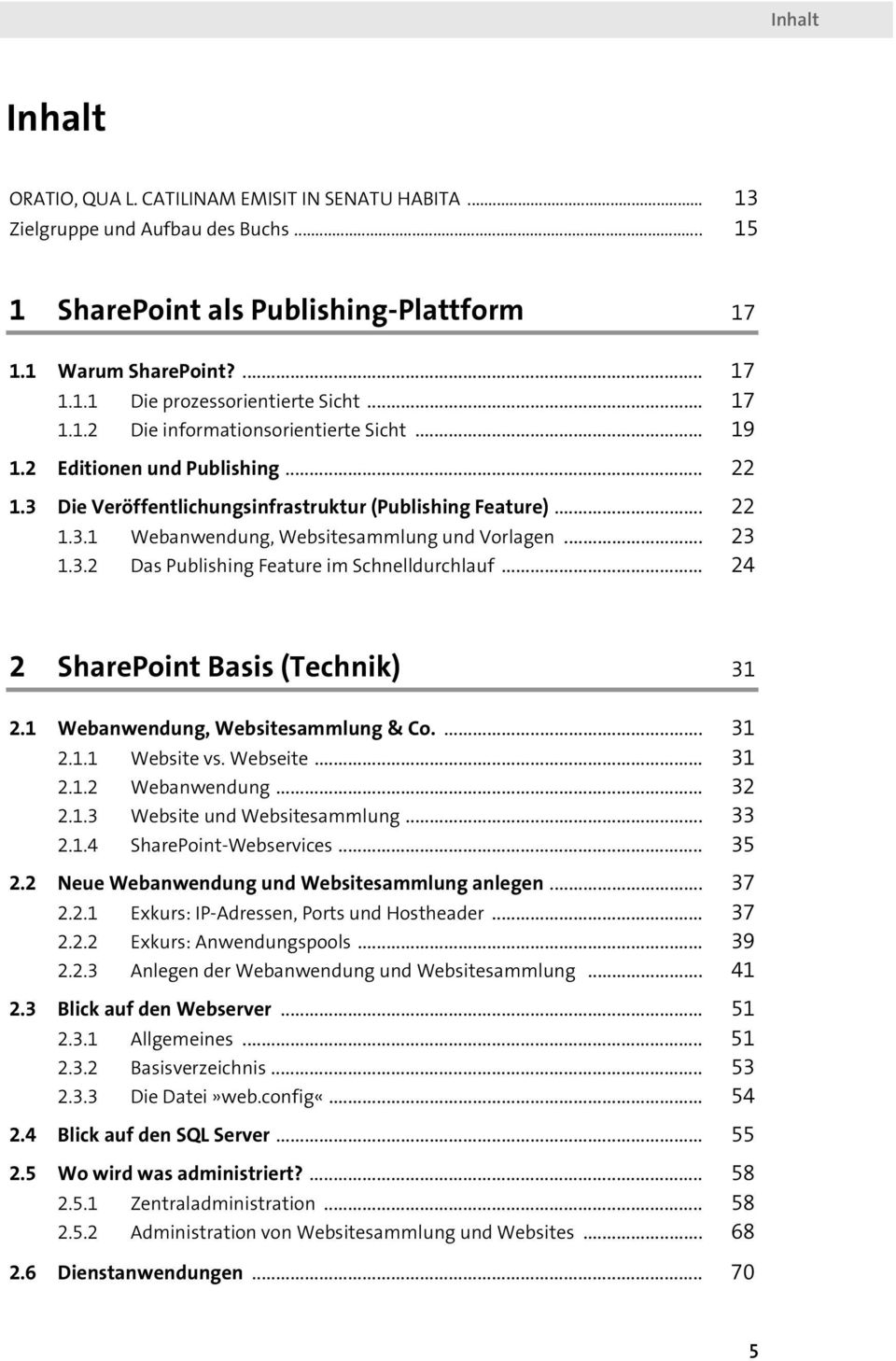 .. 23 1.3.2 Das Publishing Feature im Schnelldurchlauf... 24 2 SharePoint Basis (Technik) 31 2.1 Webanwendung, Websitesammlung & Co.... 31 2.1.1 Website vs. Webseite... 31 2.1.2 Webanwendung... 32 2.