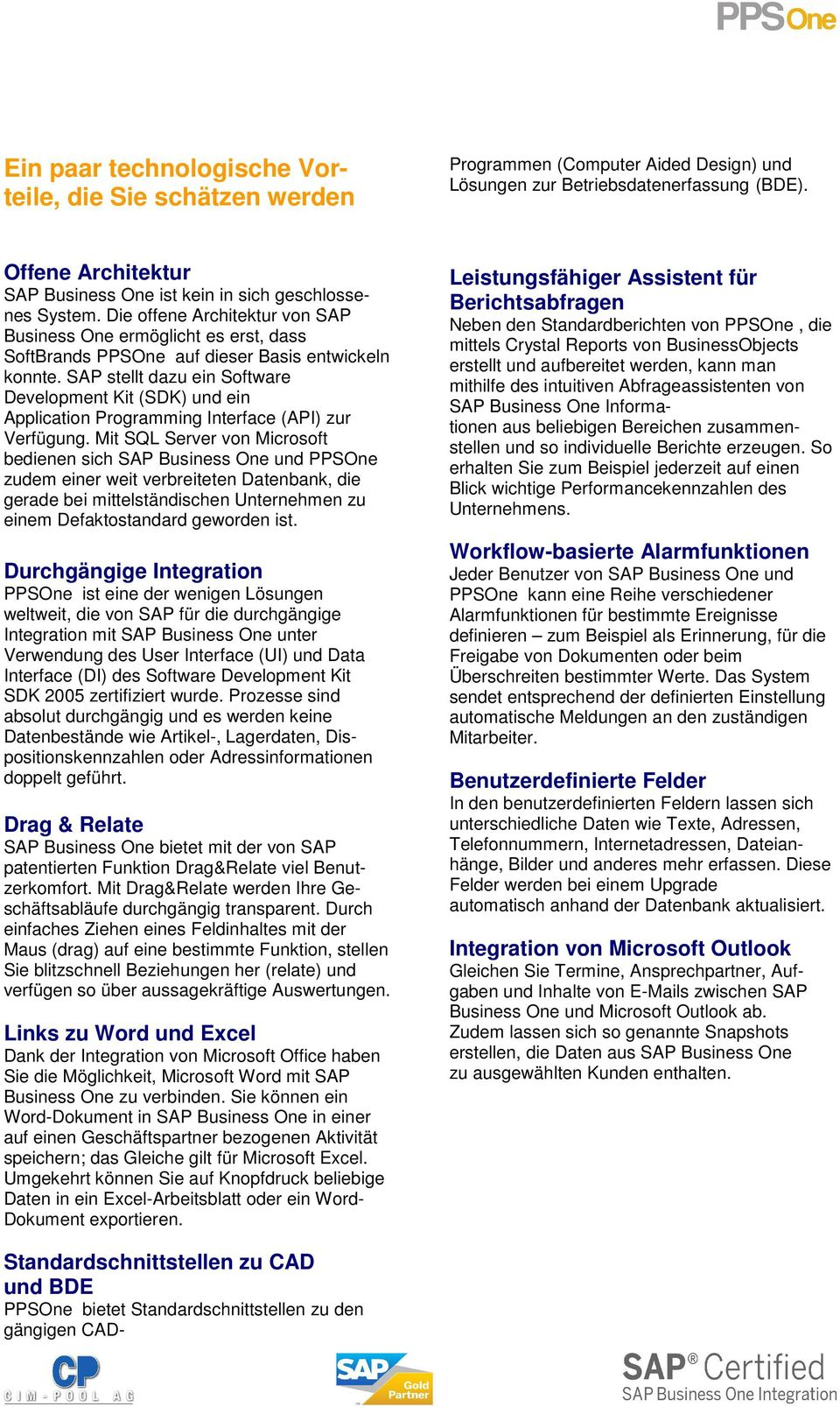 SAP stellt dazu ein Software Development Kit (SDK) und ein Application Programming Interface (API) zur Verfügung.