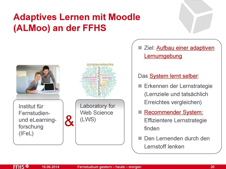 elearningforschung (IFeL) & Laboratory for Web Science (LWS) Erreichtes vergleichen) Recommender System: