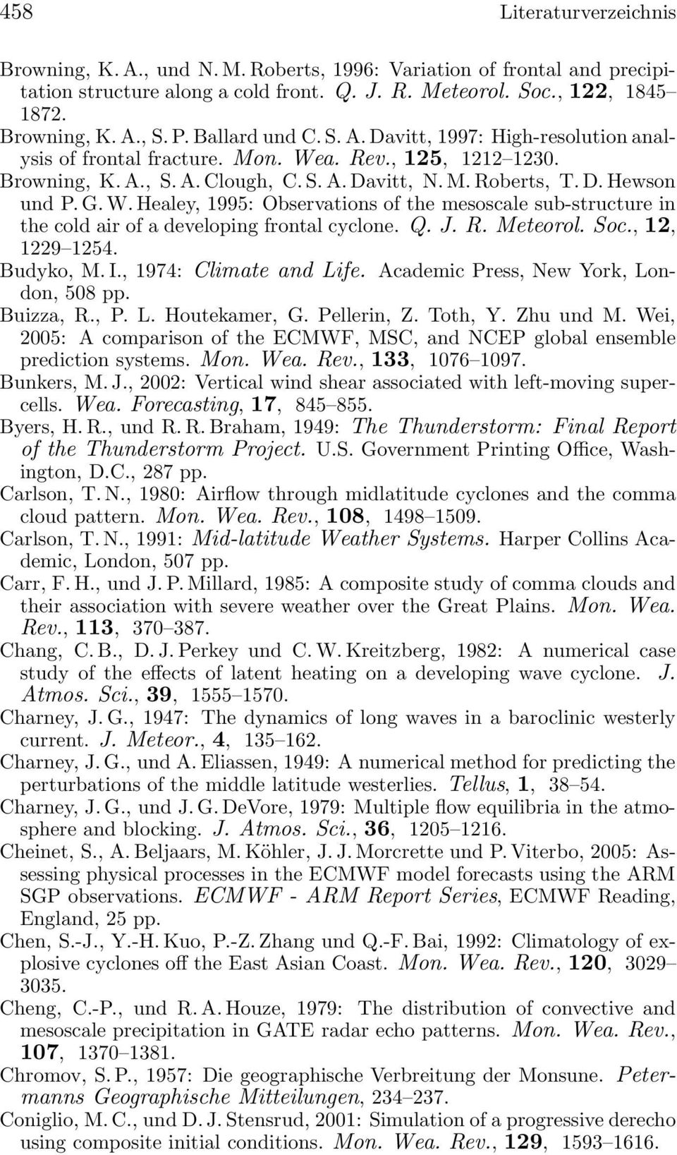 Q. J. R. Meteorol. Soc., 12, 1229 1254. Budyko, M. I., 1974: Climate and Life. Academic Press, New York, London, 508 pp. Buizza, R., P. L. Houtekamer, G. Pellerin, Z. Toth, Y. Zhu und M.