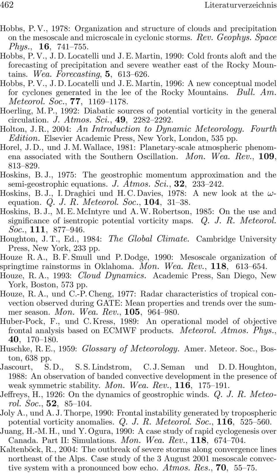 Bull. Am. Meteorol. Soc., 77, 1169 1178. Hoerling, M. P., 1992: Diabatic sources of potential vorticity in the general circulation. J. Atmos. Sci., 49, 2282 2292. Holton, J. R.