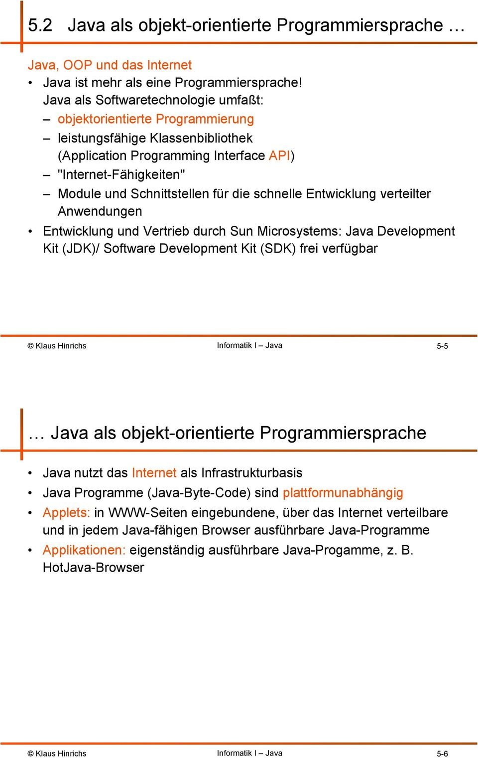 die schnelle Entwicklung verteilter Anwendungen Entwicklung und Vertrieb durch Sun Microsystems: Java Development Kit (JDK)/ Software Development Kit (SDK) frei verfügbar 5-5 Java als