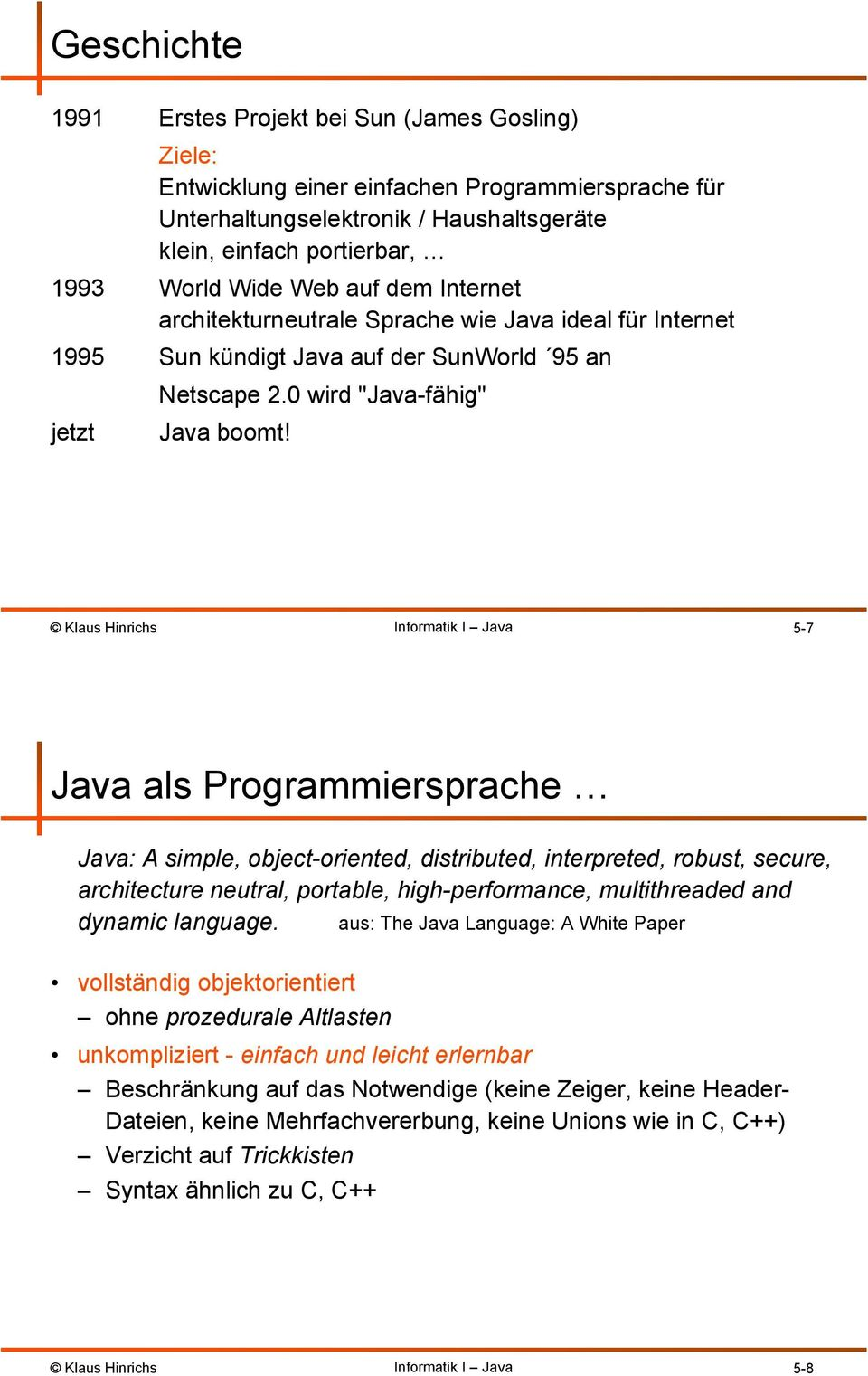 5-7 Java als Programmiersprache Java: A simple, object-oriented, distributed, interpreted, robust, secure, architecture neutral, portable, high-performance, multithreaded and dynamic language.