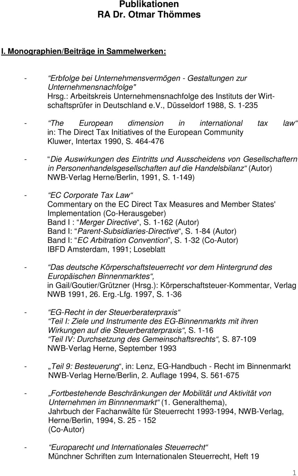 1-235 - The European dimension in international tax law in: The Direct Tax Initiatives of the European Community Kluwer, Intertax 1990, S.