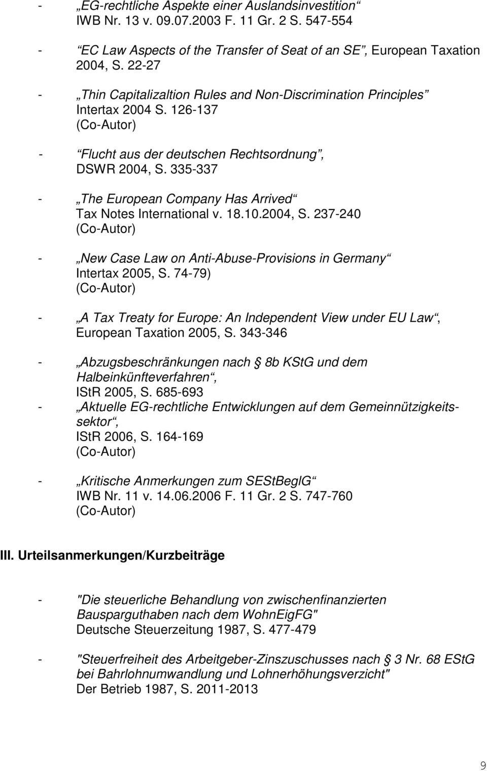 335-337 - The European Company Has Arrived Tax Notes International v. 18.10.2004, S. 237-240 - New Case Law on Anti-Abuse-Provisions in Germany Intertax 2005, S.
