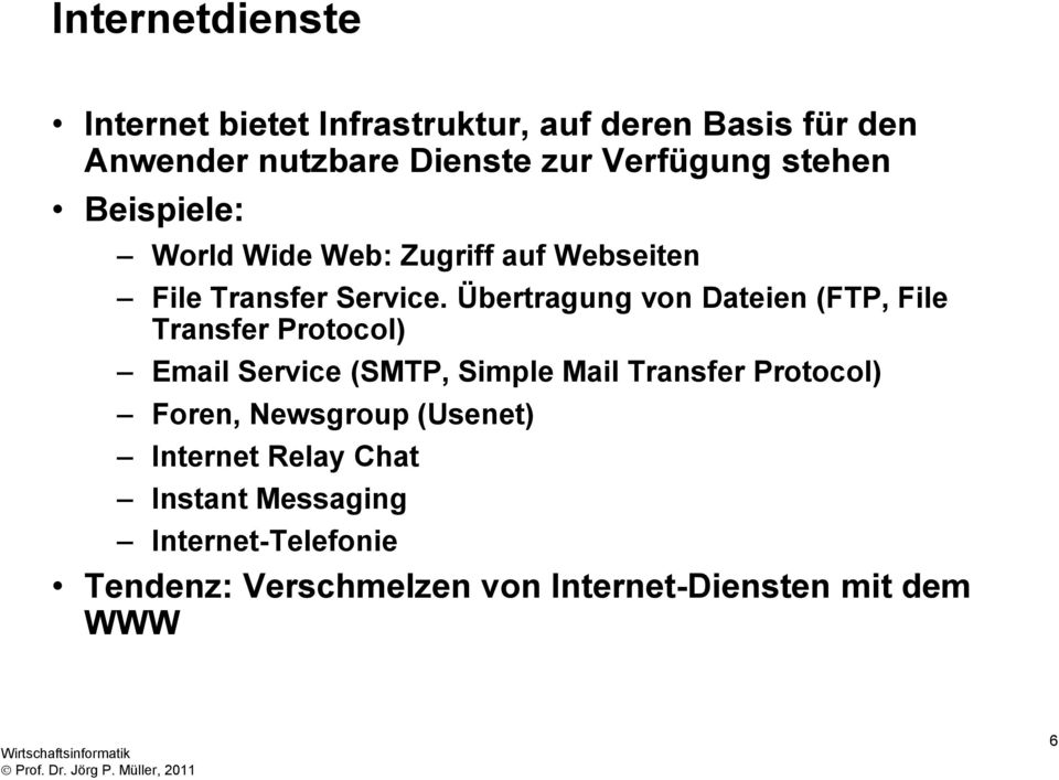 Übertragung von Dateien (FTP, File Transfer Protocol) Email Service (SMTP, Simple Mail Transfer Protocol)