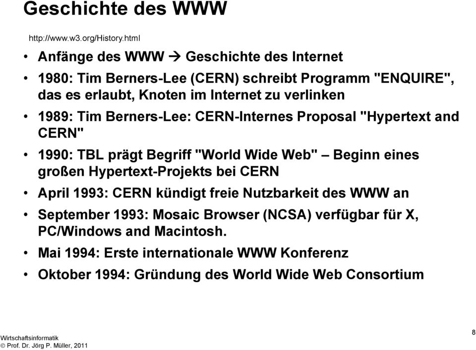 "verlinken 1989: Tim Berners-Lee: CERN-Internes Proposal ""Hypertext and CERN"" 1990: TBL prägt Begriff ""World Wide Web"" Beginn eines großen"