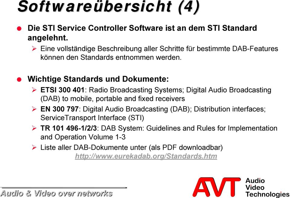 Wichtige Standards und Dokumente: ETSI 300 401: Radio Broadcasting Systems; Digital Audio Broadcasting (DAB) to mobile, portable and fixed receivers EN 300 797: