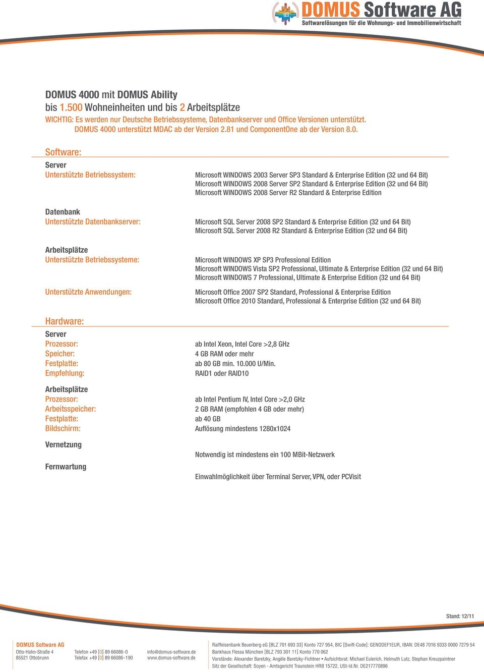 SP2 Standard & Enterprise Edition (32 und 64 Bit) Microsoft WINDOWS 2008 R2 Standard & Enterprise Edition Microsoft SQL 2008