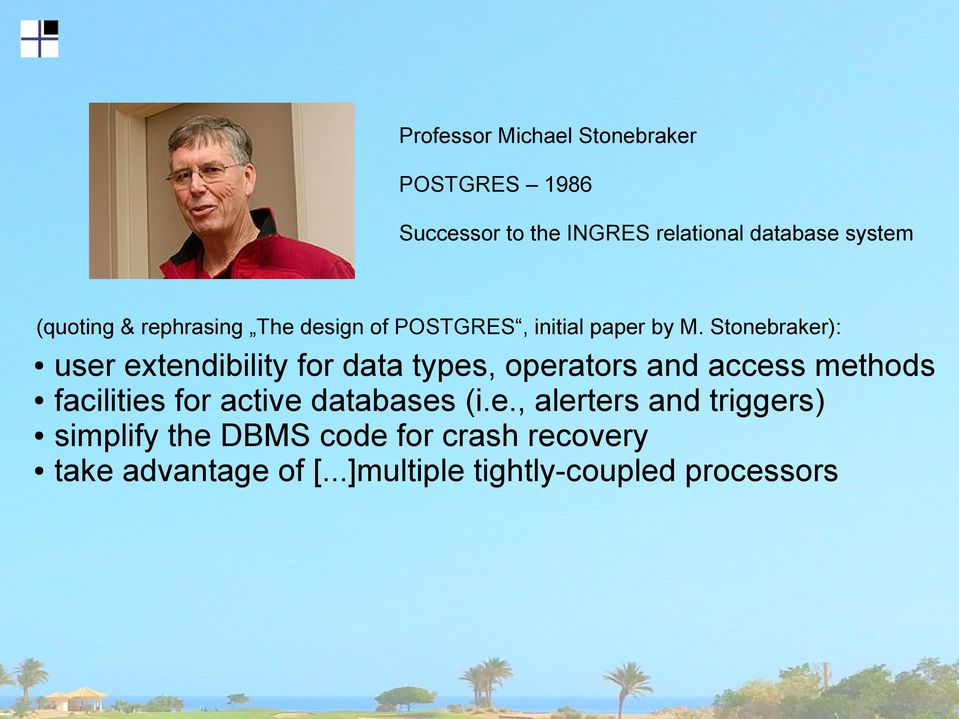 Stonebraker): user extendibility for data types, operators and access methods facilities for active