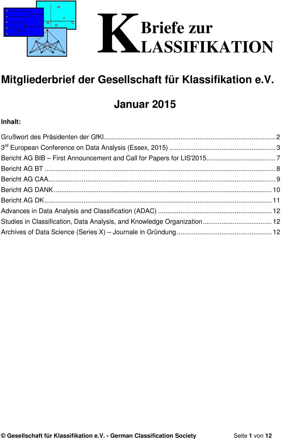 .. 8 Bericht AG CAA... 9 Bericht AG DANK... 10 Bericht AG DK... 11 Advances in Data Analysis and Classification (ADAC).