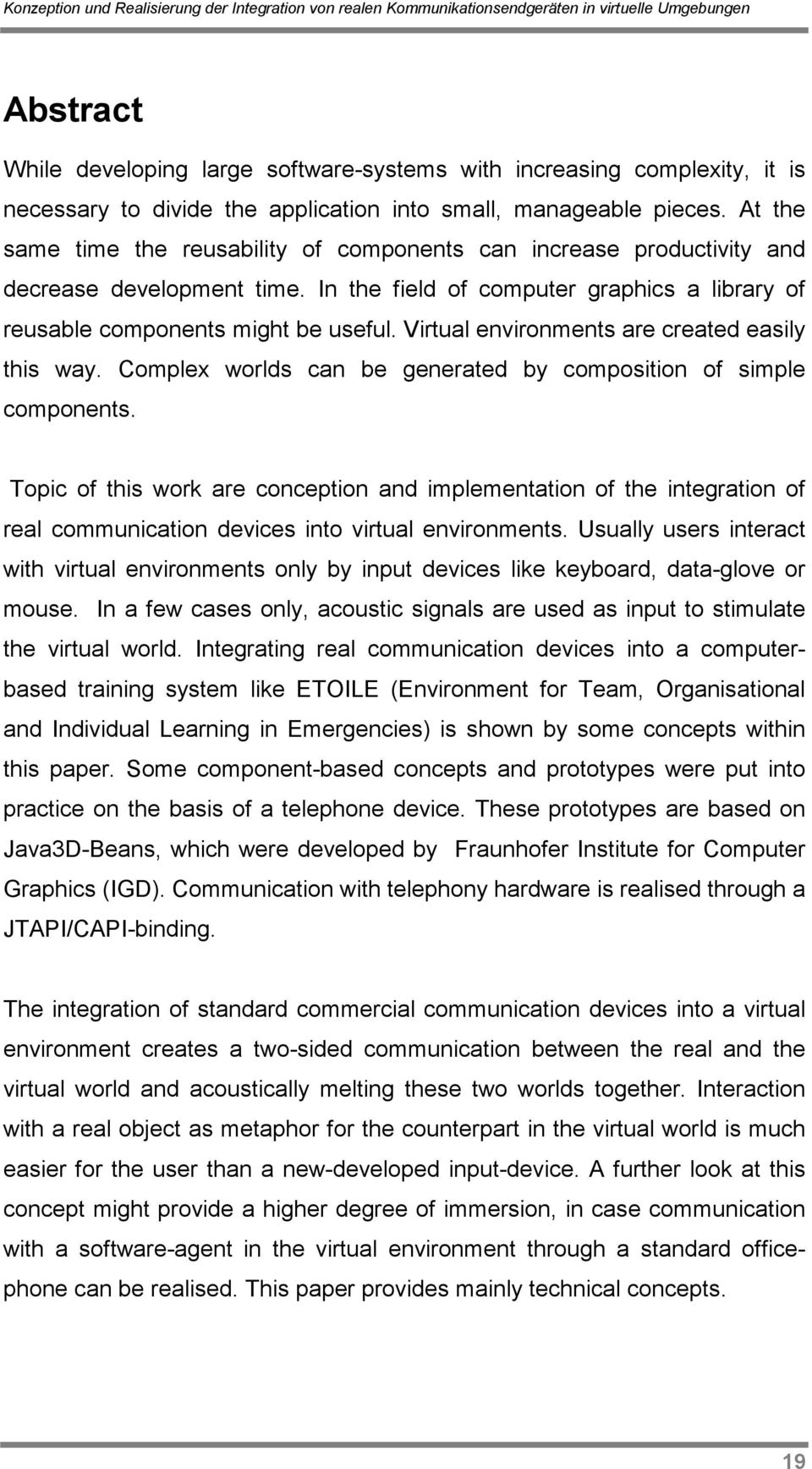 Virtual environments are created easily this way. Complex worlds can be generated by composition of simple components.