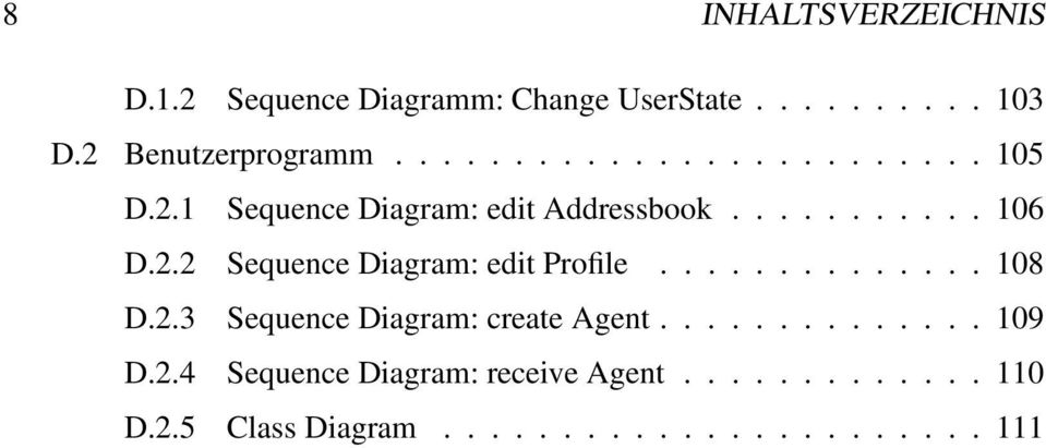 ............. 108 D.2.3 Sequence Diagram: create Agent.............. 109 D.2.4 Sequence Diagram: receive Agent.
