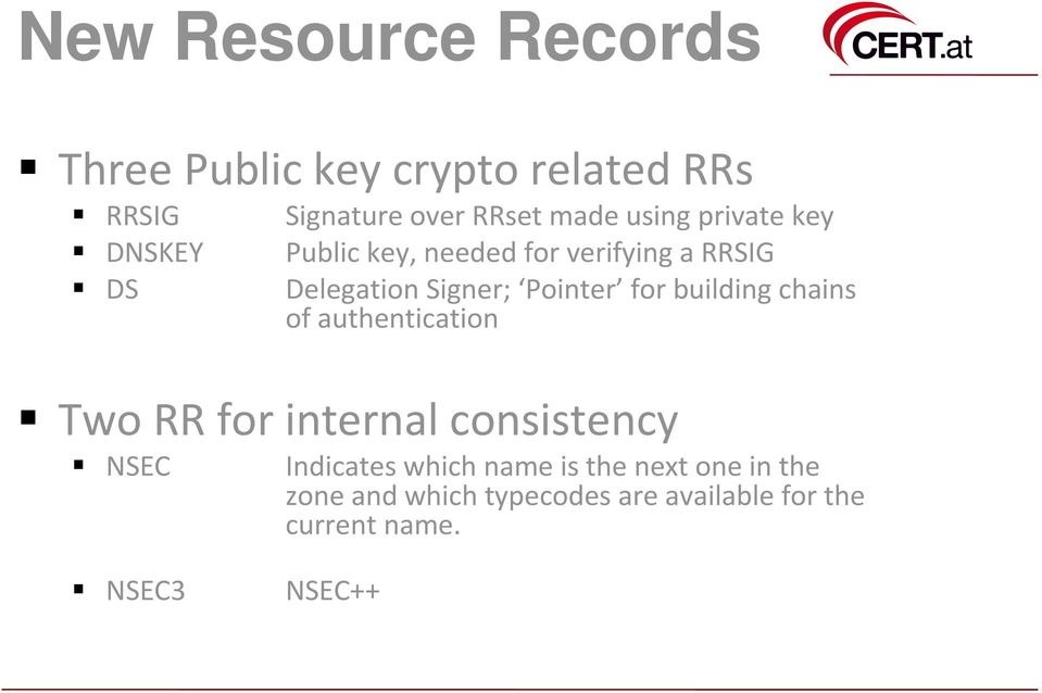 building chains of authentication Two RR for internal consistency NSEC Indicates which name is