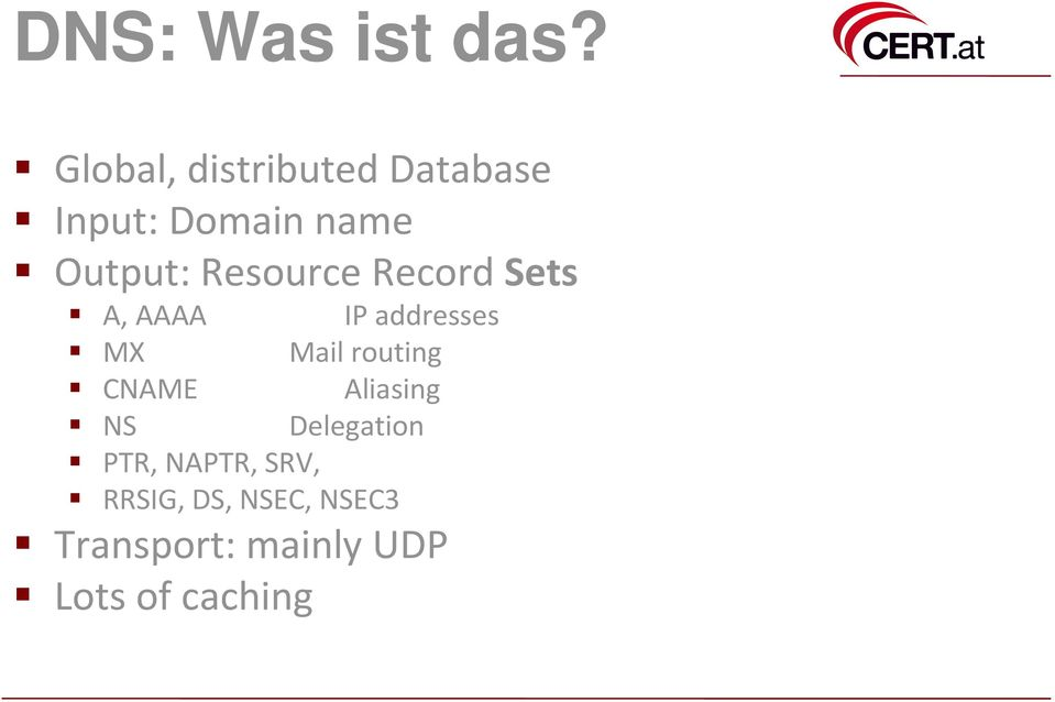 Resource Record Sets A, AAAA MX CNAME NS IP addresses Mail
