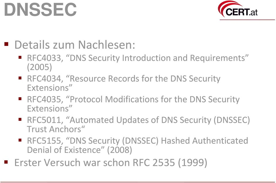 Security Extensions RFC5011, AutomatedUpdates of DNS Security(DNSSEC) Trust Anchors RFC5155, DNS