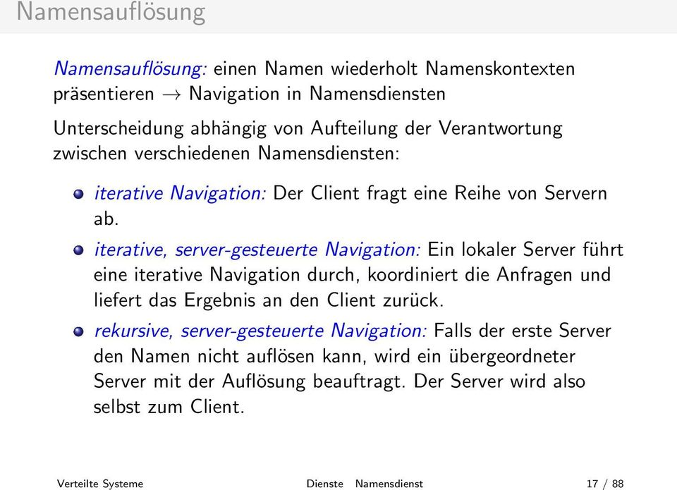 iterative, server-gesteuerte Navigation: Ein lokaler Server führt eine iterative Navigation durch, koordiniert die Anfragen und liefert das Ergebnis an den Client zurück.