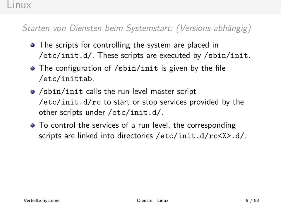 The configuration of /sbin/init is given by the file /etc/inittab. /sbin/init calls the run level master script /etc/init.