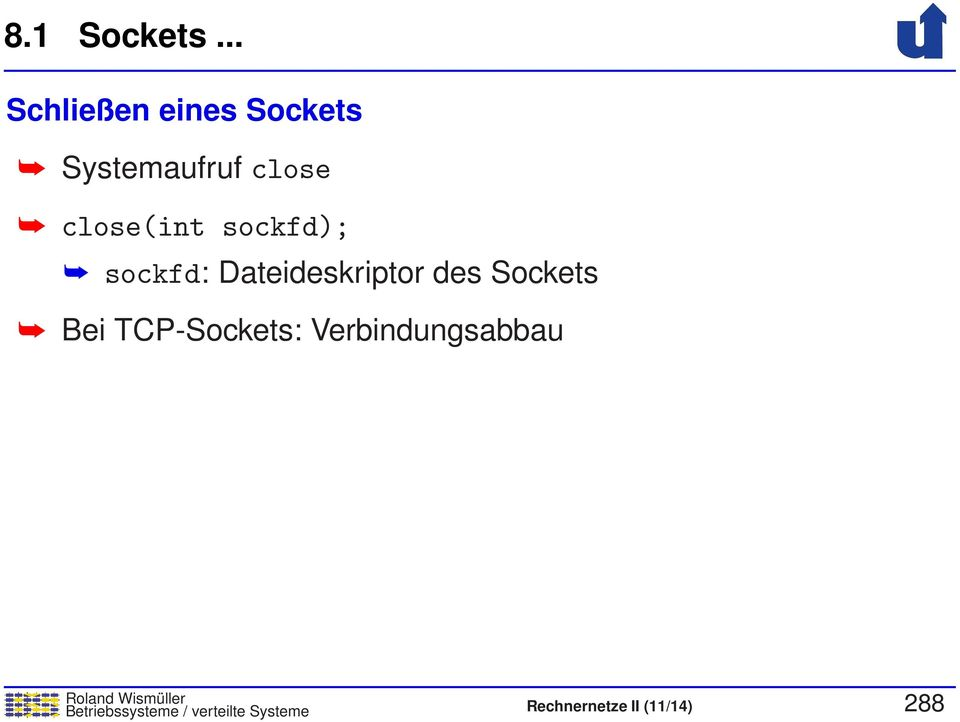 close(int sockfd); sockfd: Dateideskriptor des
