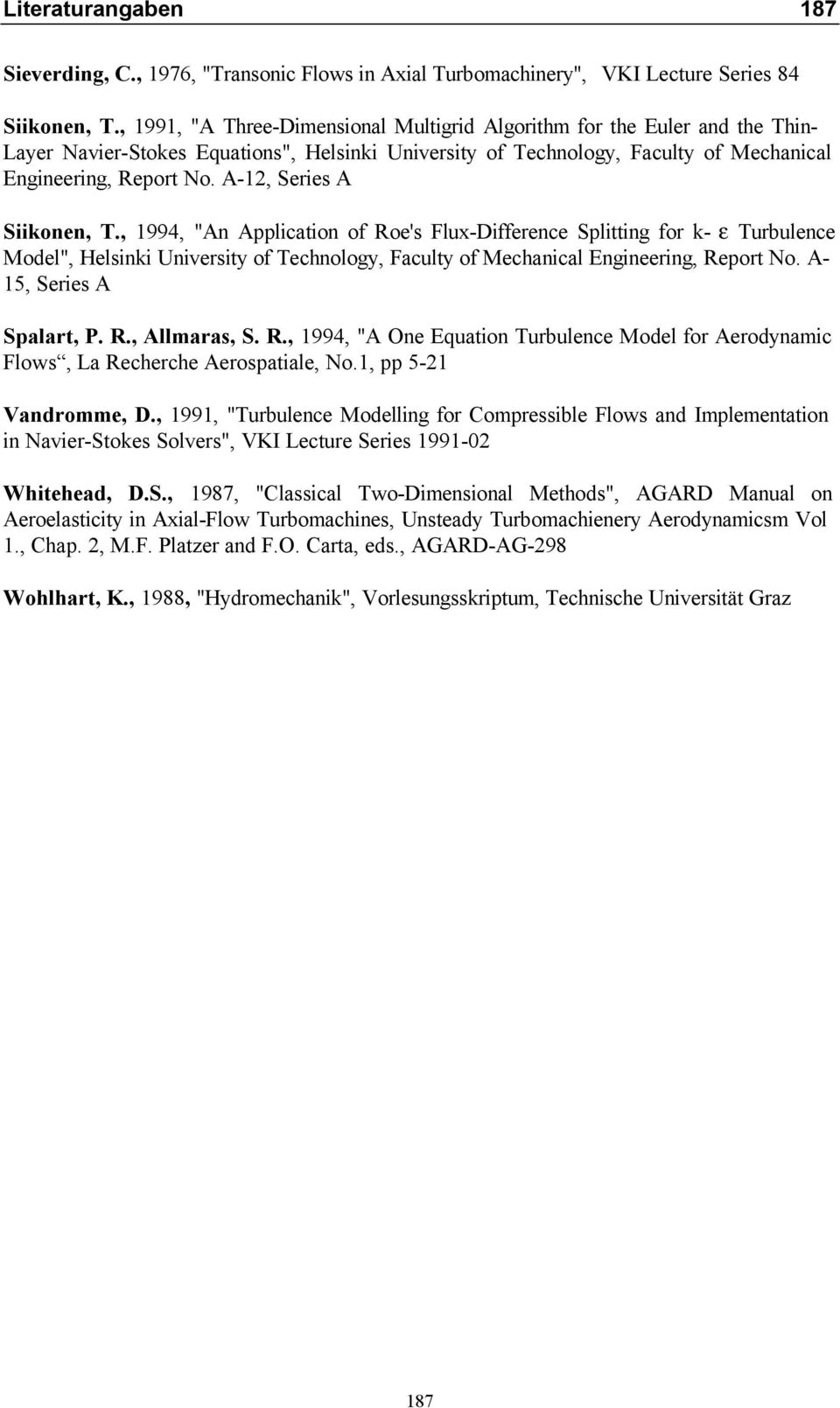"A-12, Series A Siikonen, T., 1994, ""An Application of Roe's Flux-Difference Splitting for k- ε Turbulence Model"", Helsinki University of Technology, Faculty of Mechanical Engineering, Report No."