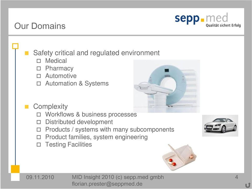 Distributed development Products / systems with many subcomponents Product
