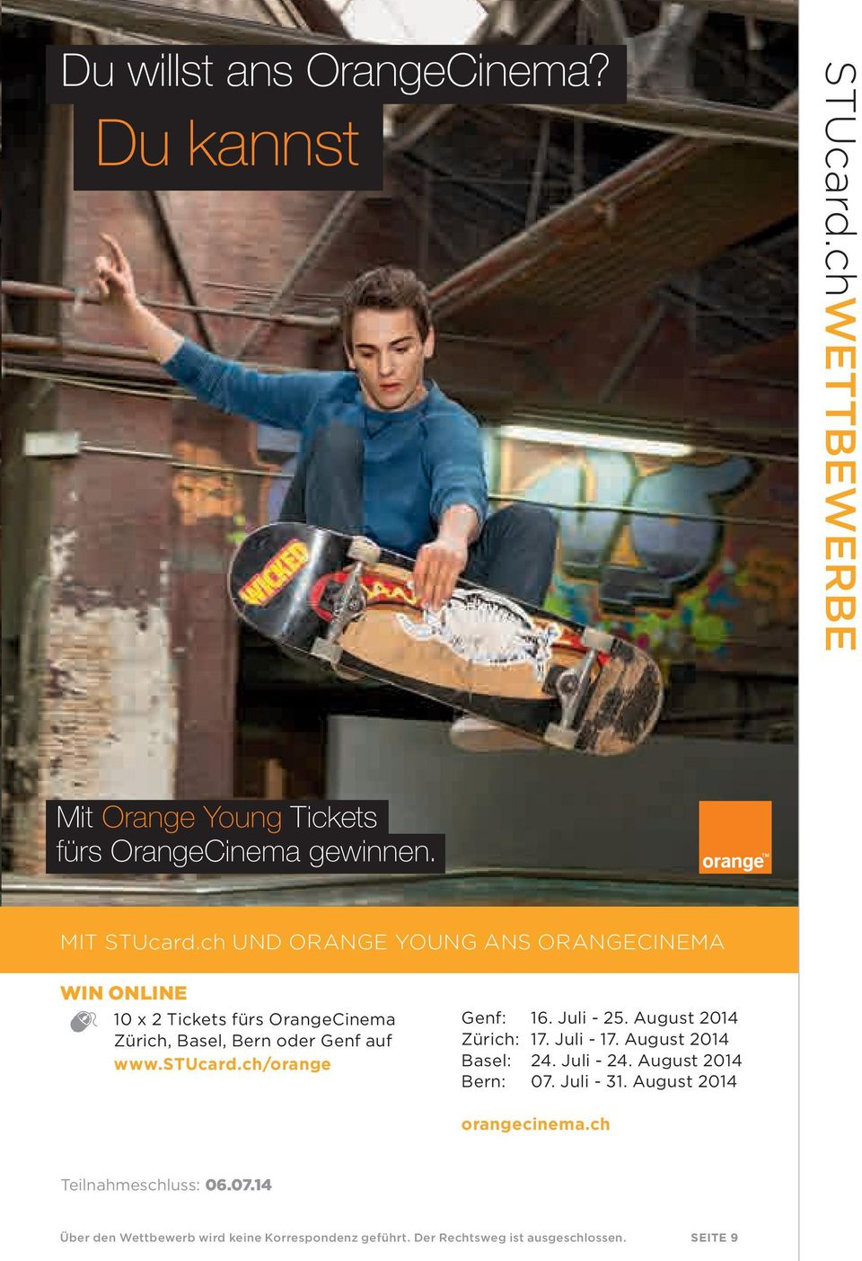ch/orange Genf: 16. Juli - 25. August 2014 Zürich: 17. Juli - 17. August 2014 Basel: 24. Juli - 24. August 2014 Bern: 07. Juli - 31.