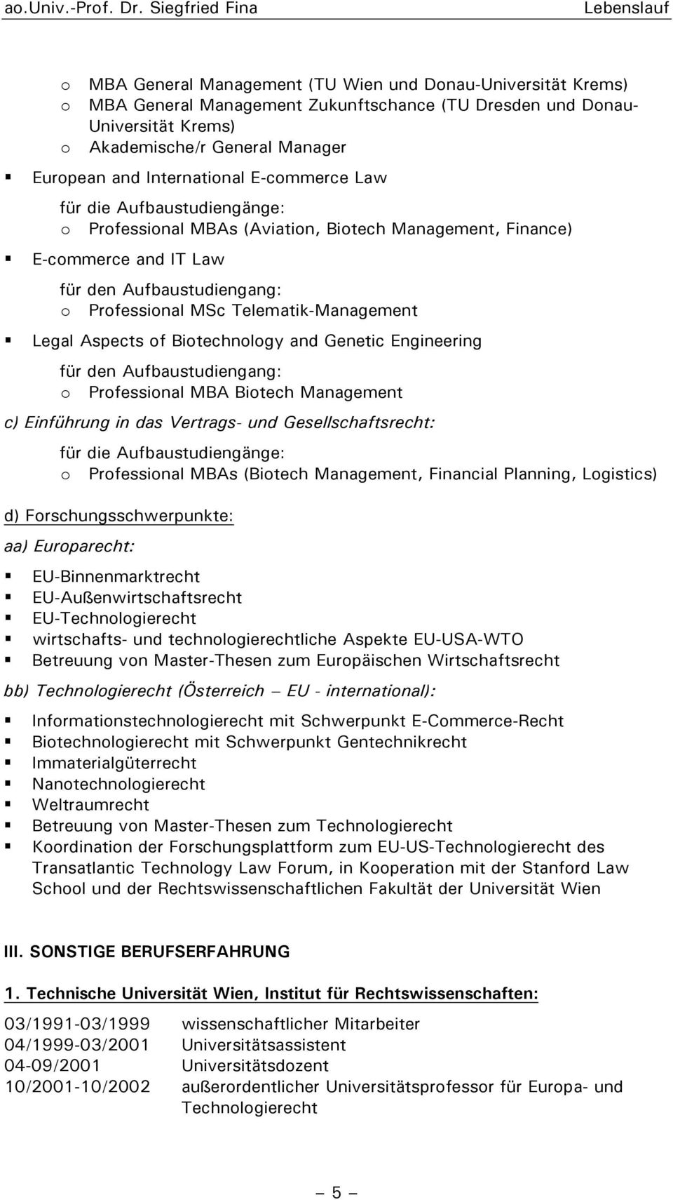 Biotechnology and Genetic Engineering für den Aufbaustudiengang: o Professional MBA Biotech Management c) Einführung in das Vertrags- und Gesellschaftsrecht: o Professional MBAs (Biotech Management,