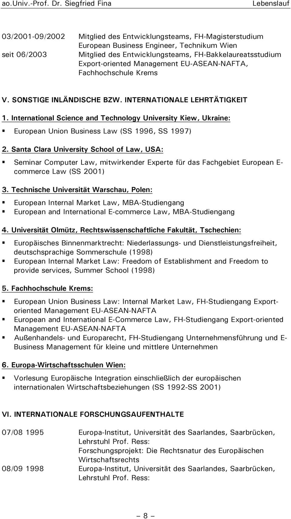 International Science and Technology University Kiew, Ukraine: European Union Business Law (SS 1996, SS 1997) 2.