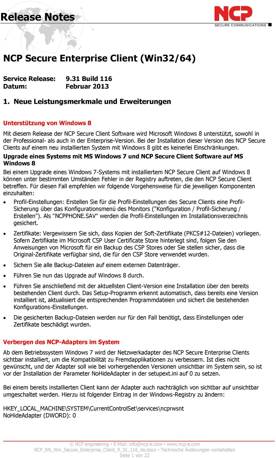 der Enterprise-Version. Bei der Installation dieser Version des NCP Secure Clients auf einem neu installierten System mit Windows 8 gibt es keinerlei Einschränkungen.