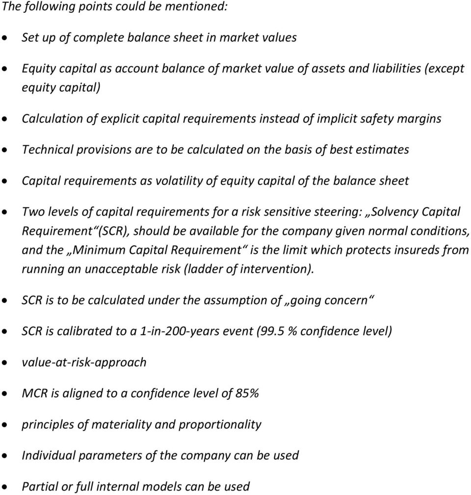 capital of the balance sheet Two levels of capital requirements for a risk sensitive steering: Solvency Capital Requirement (SCR), should be available for the company given normal conditions, and the