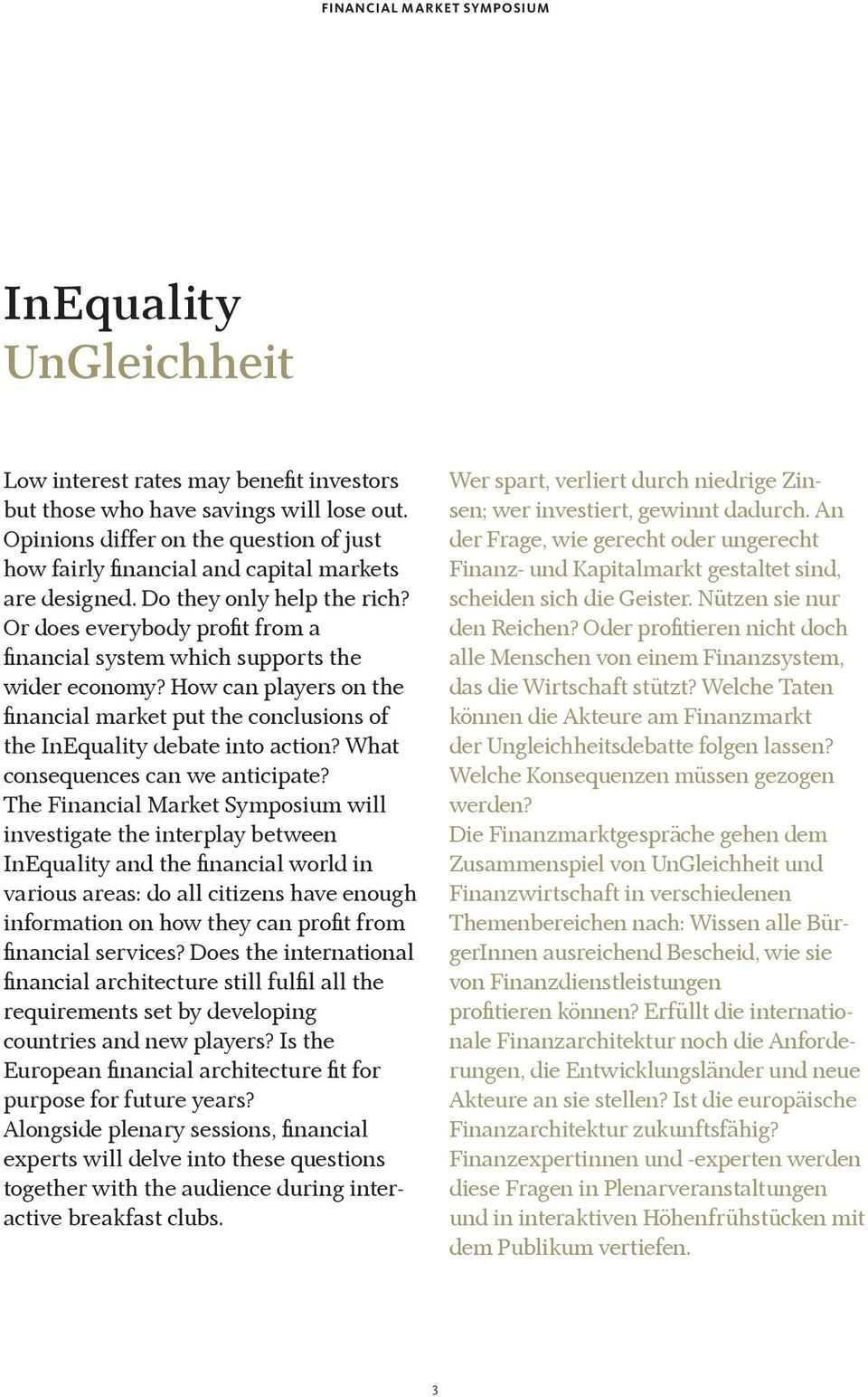 Or does everybody profit from a financial system which supports the wider economy? How can players on the financial market put the conclusions of the InEquality debate into action?