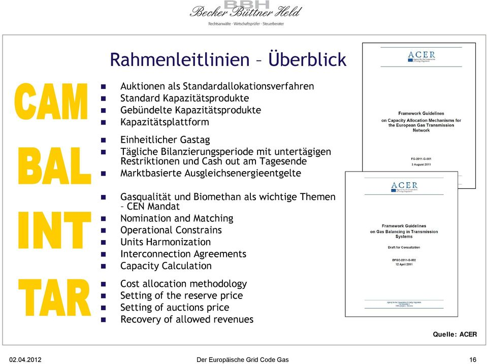 Gasqualität und Biomethan als wichtige Themen CEN Mandat Nomination and Matching Operational Constrains Units Harmonization Interconnection Agreements