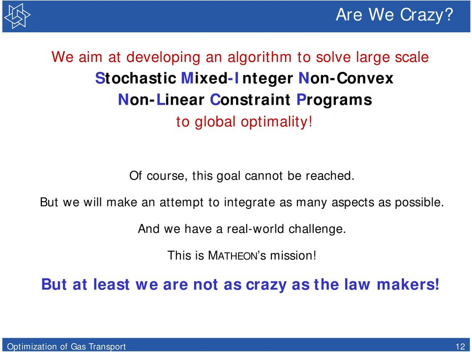 Constraint Programs to global optimality! Of course, this goal cannot be reached.