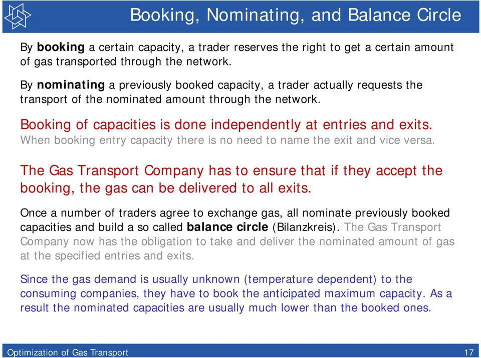When booking entry capacity there is no need to name the exit and vice versa. The Gas Transport Company has to ensure that if they accept the booking, the gas can be delivered to all exits.