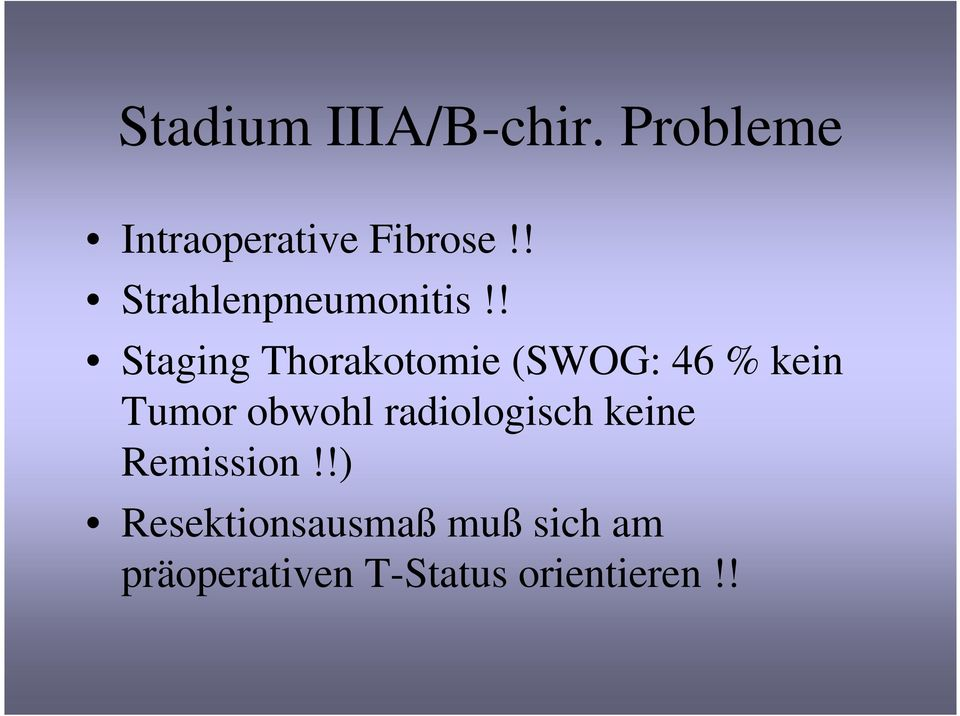 ! Staging Thorakotomie (SWOG: 46 % kein Tumor obwohl