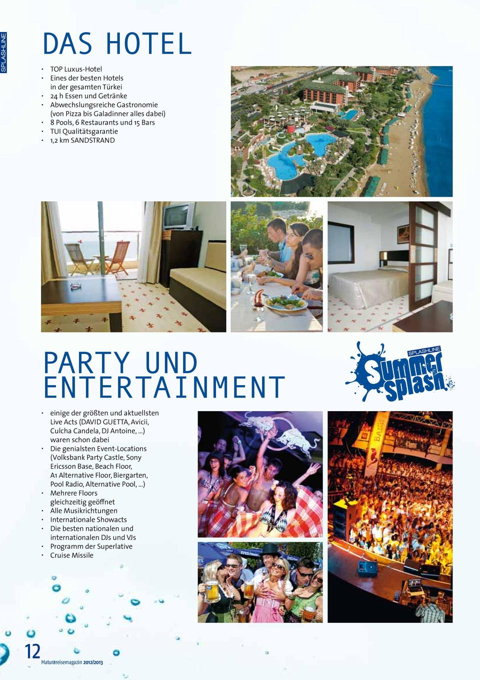 waren schon dabei Die genialsten Event-Locations (Volksbank Party Castle, Sony Ericsson Base, Beach Floor, A1 Alternative Floor, Biergarten, Pool Radio, Alternative Pool, ) Mehrere