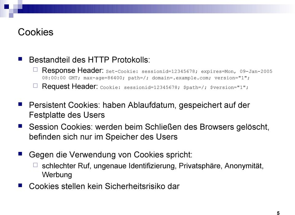 "com; version=""1""; Request Header: Cookie: sessionid=12345678; $path=/; $version=""1""; Persistent Cookies: haben Ablaufdatum, gespeichert auf der"