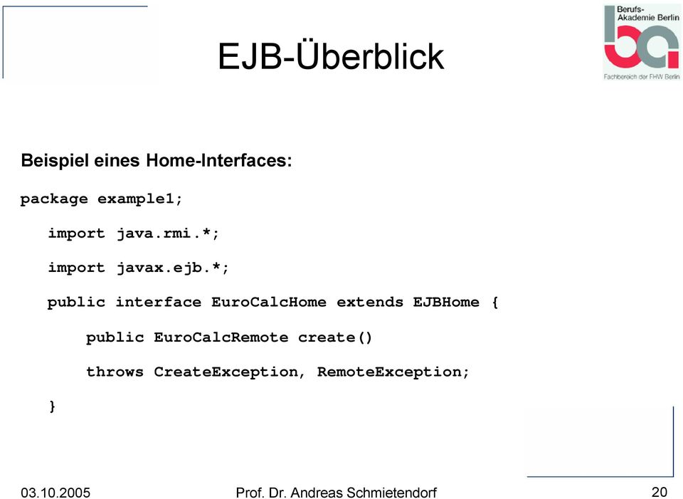 *; public interface EuroCalcHome extends EJBHome {