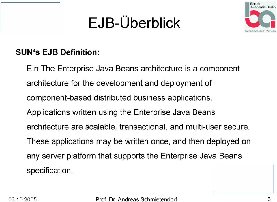 Applications written using the Enterprise Java Beans architecture are scalable, transactional, and multi-user