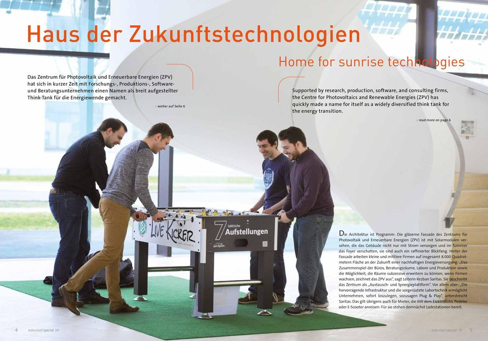 > weiter auf Seite 6 Home for sunrise technologies Supported by research, production, software, and consulting firms, the Centre for Photovoltaics and Renewable Energies (ZPV) has quickly made a name