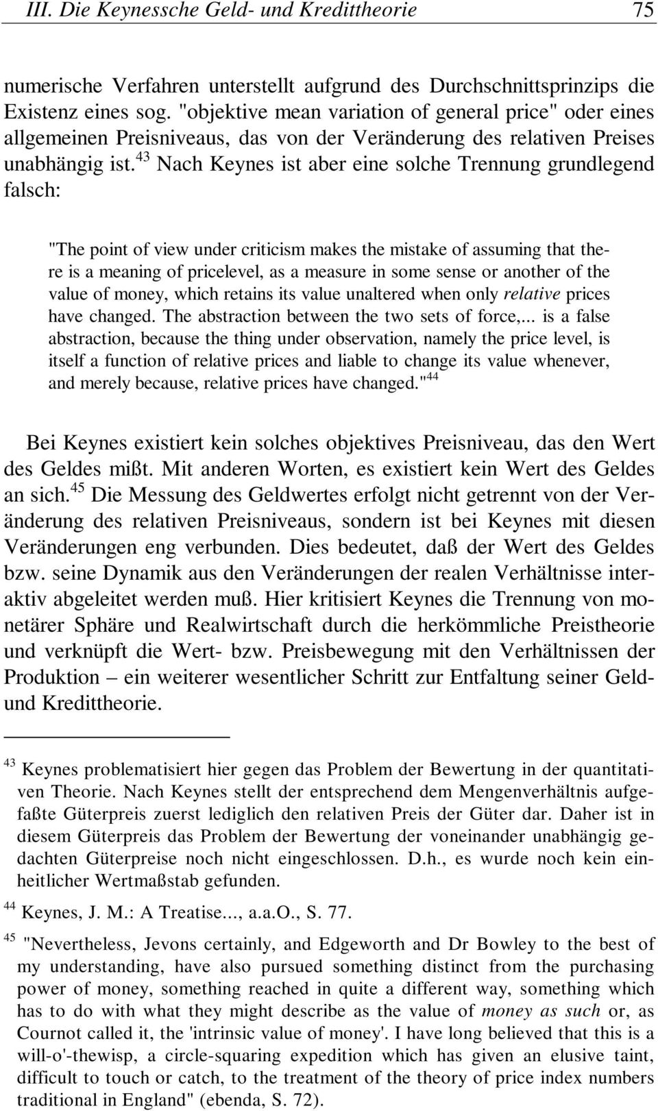 "43 Nach Keynes ist aber eine solche Trennung grundlegend falsch: ""The point of view under criticism makes the mistake of assuming that there is a meaning of pricelevel, as a measure in some sense or"
