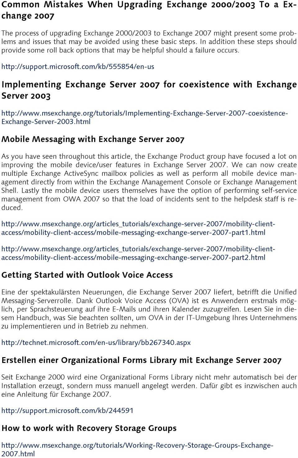 com/kb/555854/en-us Implementing Exchange Server 2007 for coexistence with Exchange Server 2003 http://www.msexchange.org/tutorials/implementing-exchange-server-2007-coexistence- Exchange-Server-2003.