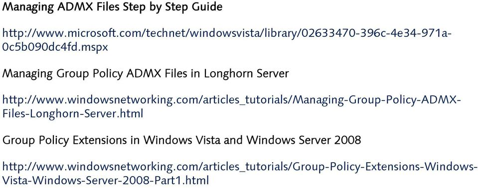 mspx Managing Group Policy ADMX Files in Longhorn Server http://www.windowsnetworking.