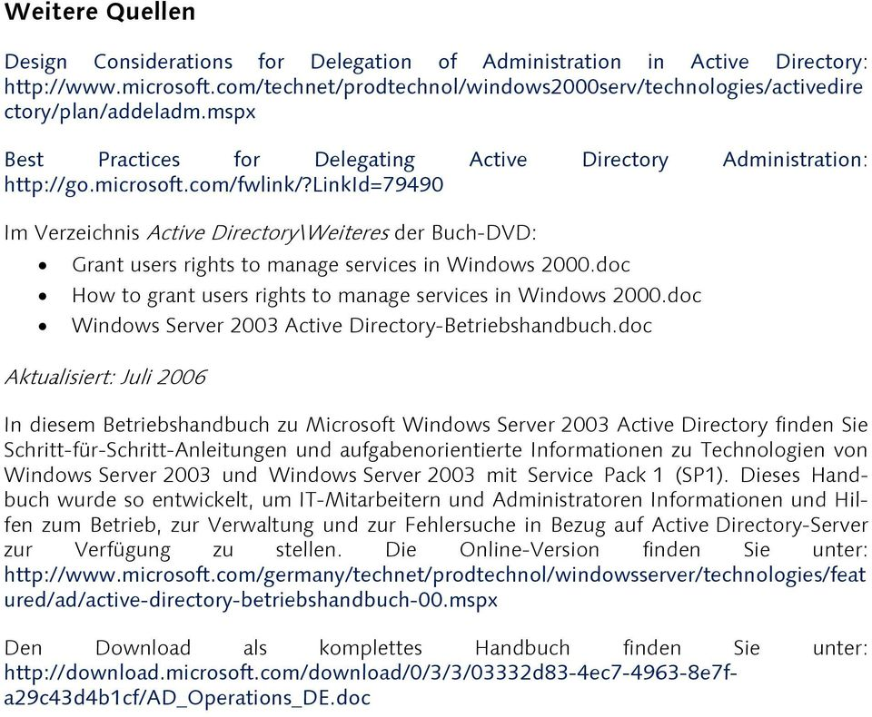 linkid=79490 Im Verzeichnis Active Directory\Weiteres der Buch-DVD: Grant users rights to manage services in Windows 2000.doc How to grant users rights to manage services in Windows 2000.